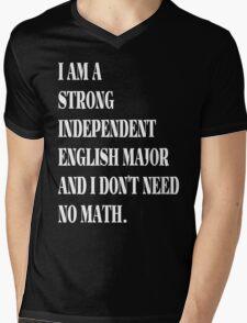 I am a strong independent English major and I don't need no math.  Mens V-Neck T-Shirt