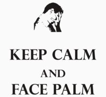 Keep calm and face palm by Nigel Ian Cross