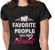 My Favorite People Call Me Aunt Womens Fitted T-Shirt