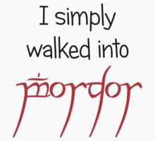 I simply walked into Mordor by Merwok