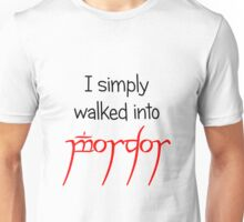 I simply walked into Mordor Unisex T-Shirt