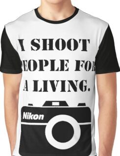 I shoot people for a living - nikon Graphic T-Shirt