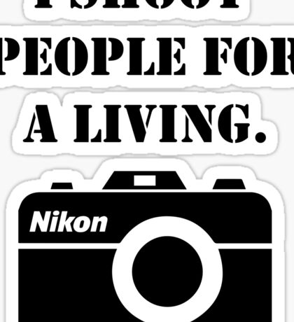 I shoot people for a living - nikon Sticker