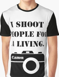 I shoot people for a living -canon Graphic T-Shirt