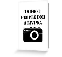 I shoot people for a living -canon Greeting Card