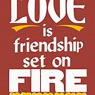 Love is Friendship Set on Fire by Jen Dixon