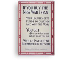 If you buy the new war loan your country gets funds to carry on and win the war 230 Canvas Print