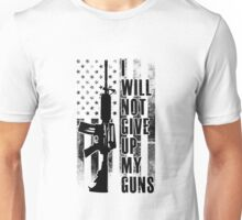 I wil never give up my guns Unisex T-Shirt