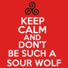 Keep Calm and Don&#x27;t be such a Sour Wolf by Flippinawesome