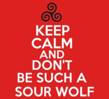 Keep Calm and Don't be such a Sour Wolf by Flippinawesome