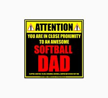 Attention: You Are In Close Proximity To An Awesome Softball Dad Unisex T-Shirt