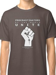 Procrastinators! UNITE! ..In an hour or two.. Classic T-Shirt