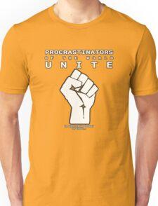 Procrastinators! UNITE! ..In an hour or two.. Unisex T-Shirt