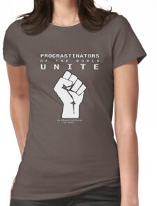 Procrastinators! UNITE! ..In an hour or two.. Womens Fitted T-Shirt