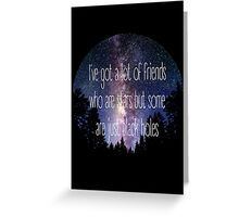 I've Got a Lot of Friends Who Are Stars But Some Are Just Black Holes Greeting Card
