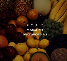 Fruit Makes Me Uncomfortable by ThreadofLife
