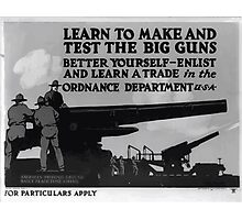 Learn to make and test the big guns  better yourself enlist and learn a trade in the Ordnance Dept 002 Photographic Print