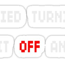 Have You Tried Turning It Off And On Again? Sticker