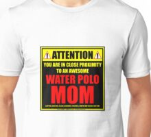 Attention: You Are In Close Proximity To An Awesome Water Polo Mom Unisex T-Shirt