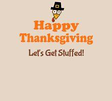 Happy Thanksgiving Let's Get Stuffed Unisex T-Shirt