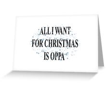 All I Want For Christmas Is Oppa Greeting Card