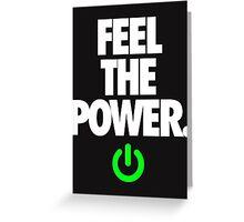 FEEL THE POWER. - v3 Greeting Card
