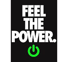 FEEL THE POWER. - v3 Photographic Print