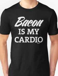 Bacon is my Cardio, white type T-Shirt