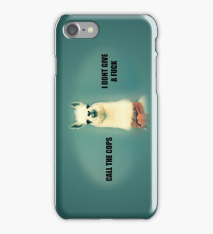 Llamma.......Call the cops...i dont give.... iPhone Case/Skin