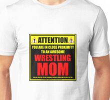 Attention: You Are In Close Proximity To An Awesome Wrestling Mom Unisex T-Shirt