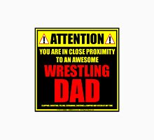 Attention: You Are In Close Proximity To An Awesome Wrestling Dad Unisex T-Shirt