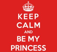 Keep Calm And Be My Princess by Antigoni