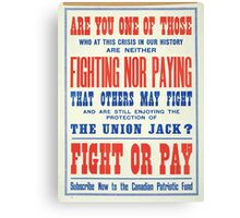Fight or pay Subscribe now to the Canadian Patriotic Fund Canvas Print