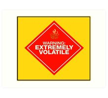 Warning: Extremely Volatile Art Print