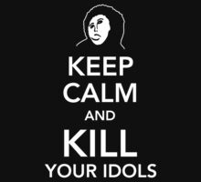 Keep calm and kill your Idols T-Shirt