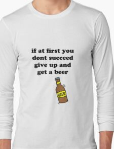 If at first you don't succeed, give up and get a beer Long Sleeve T-Shirt