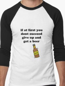 If at first you don't succeed, give up and get a beer Men's Baseball ¾ T-Shirt