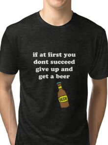 If at first you don't succeed, give up and get a beer Tri-blend T-Shirt