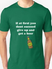 If at first you don't succeed, give up and get a beer Unisex T-Shirt