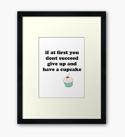 if at first you don't succeed, give up and have a cupcake Framed Print