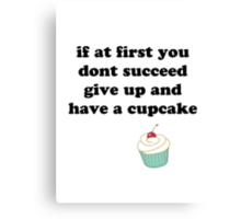 if at first you don't succeed, give up and have a cupcake Canvas Print