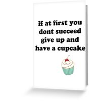 if at first you don't succeed, give up and have a cupcake Greeting Card