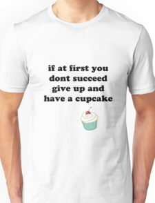 if at first you don't succeed, give up and have a cupcake Unisex T-Shirt