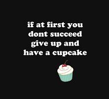 if at first you don't succeed, give up and have a cupcake T-Shirt