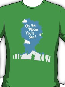 Oh, The Places You'll See T-Shirt