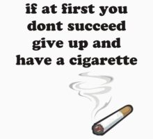 if at first you don't succeed, give up and have a cigarette by Elliott Butler