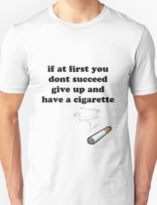 if at first you don't succeed, give up and have a cigarette T-Shirt