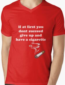 if at first you don't succeed, give up and have a cigarette Mens V-Neck T-Shirt