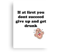 if at first you don't succeed, give up and get drunk Canvas Print
