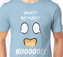 What!?!?! No Yuri!?! NO!!! Unisex T-Shirt